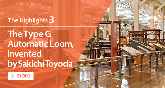 The Highlights3 The Type G Automatic Loom, invented by Sakichi Toyoda